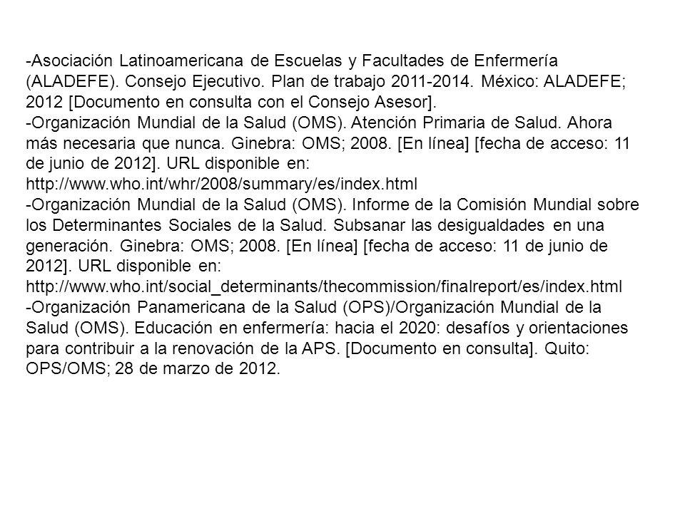 -Asociación Latinoamericana de Escuelas y Facultades de Enfermería (ALADEFE). Consejo Ejecutivo. Plan de trabajo 2011-2014. México: ALADEFE; 2012 [Documento en consulta con el Consejo Asesor].